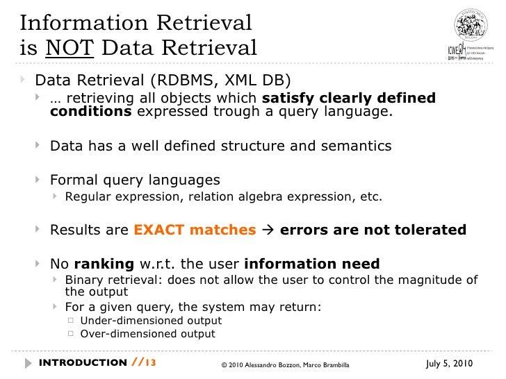 Information Retrieval  is  NOT  Data Retrieval <ul><li>Data Retrieval (RDBMS, XML DB) </li></ul><ul><ul><li>…  retrieving ...