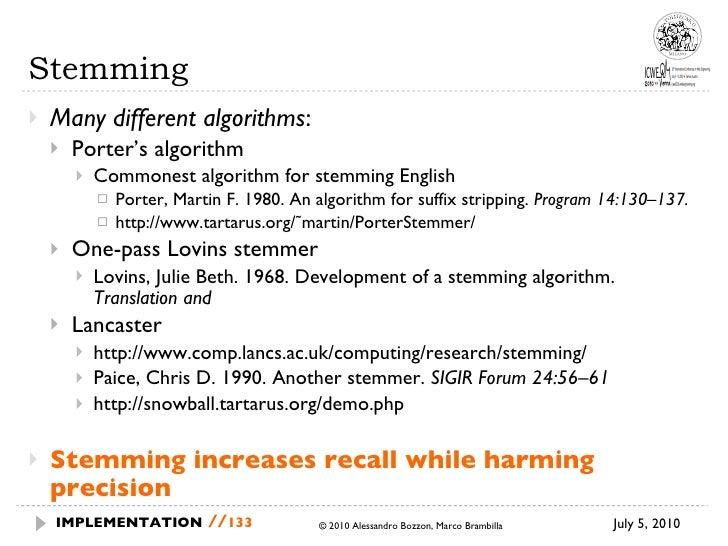 Stemming <ul><li>Many different algorithms :  </li></ul><ul><ul><li>Porter's algorithm </li></ul></ul><ul><ul><ul><li>Comm...