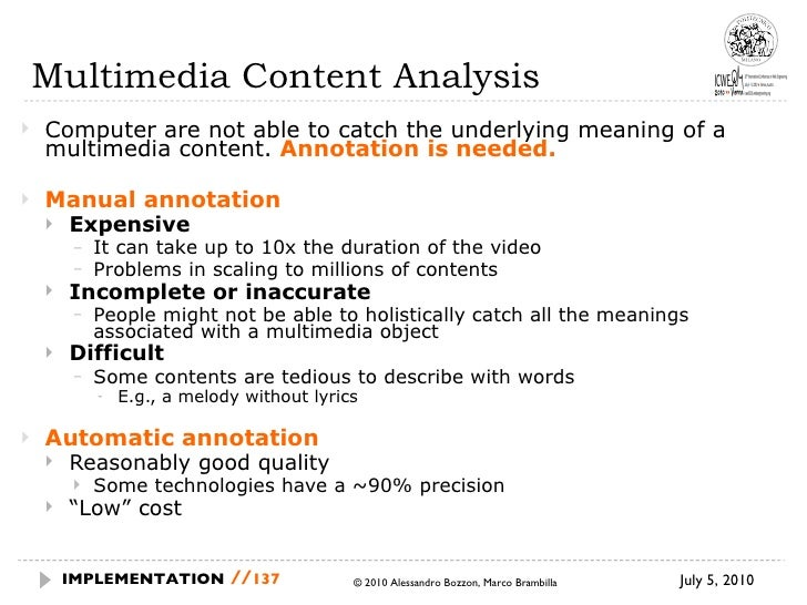 Multimedia Content Analysis <ul><li>Computer are not able to catch the underlying meaning of a multimedia content.  Annota...