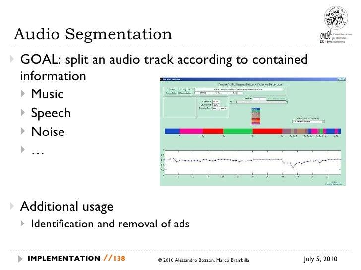Audio Segmentation <ul><li>GOAL: split an audio track according to contained information  </li></ul><ul><ul><li>Music </li...