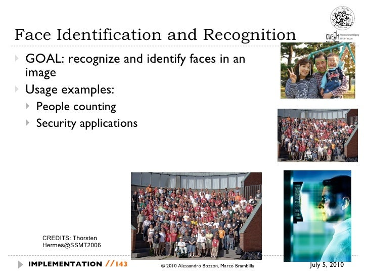 Face Identification and Recognition <ul><li>GOAL: recognize and identify faces in an image </li></ul><ul><li>Usage example...