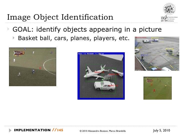 Image Object Identification <ul><li>GOAL: identify objects appearing in a picture </li></ul><ul><ul><li>Basket ball, cars,...