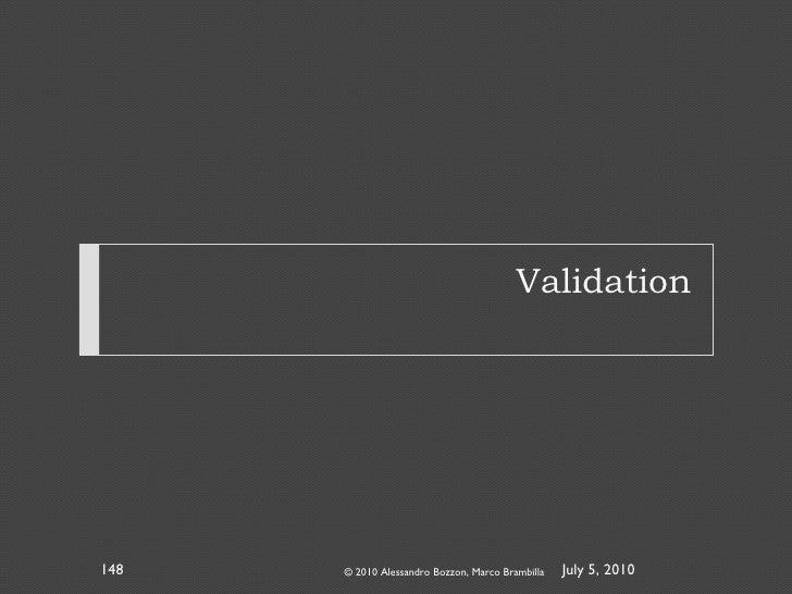 Validation © 2010 Alessandro Bozzon, Marco Brambilla July 5, 2010