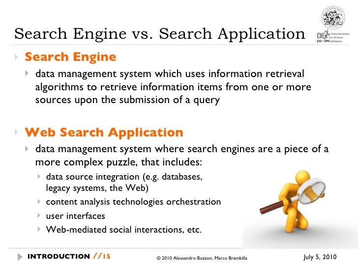 Search Engine vs. Search Application <ul><li>Search Engine </li></ul><ul><ul><li>data management system which uses informa...