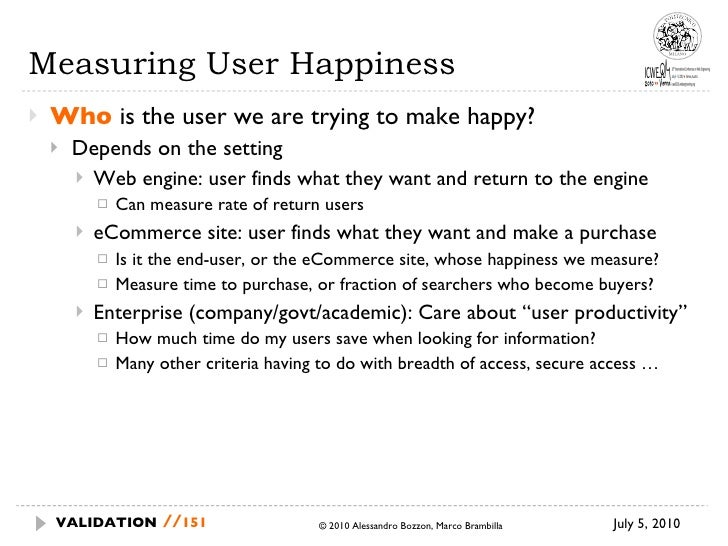 Measuring User Happiness <ul><li>Who  is the user we are trying to make  happy? </li></ul><ul><ul><li>Depends on the setti...