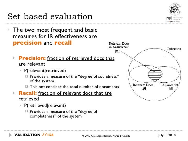 Set-based evaluation <ul><li>The two most frequent and basic measures for IR effectiveness are  precision  and  recall </l...