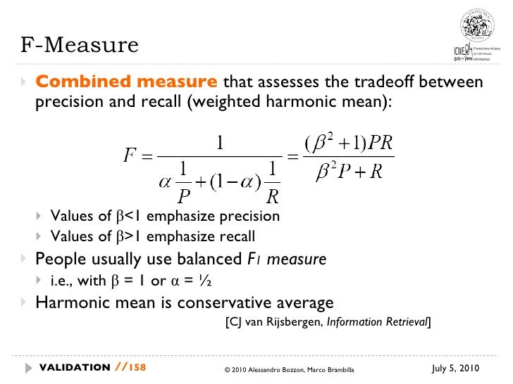 F-Measure <ul><li>Combined measure  that assesses the tradeoff between precision and recall (weighted harmonic  mean): </l...