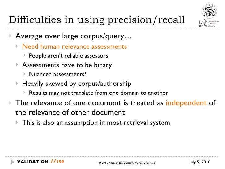 Difficulties in using precision/recall <ul><li>Average over large corpus/query… </li></ul><ul><ul><li>Need human relevance...