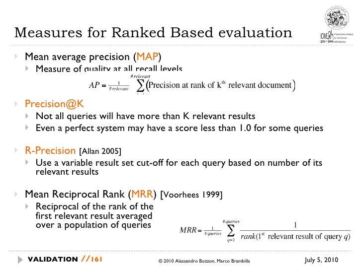 Measures for Ranked Based evaluation <ul><li>Mean average precision ( MAP ) </li></ul><ul><ul><li>Measure of quality at al...