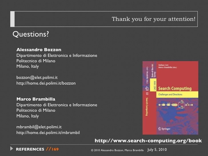 Thank you for your attention! <ul><li>Questions? </li></ul>© 2010 Alessandro Bozzon, Marco Brambilla Alessandro Bozzon Dip...