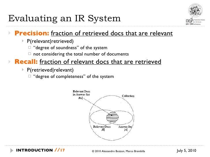 Evaluating an IR System <ul><li>Precision:   fraction of retrieved docs that are relevant   </li></ul><ul><ul><ul><li>P(re...