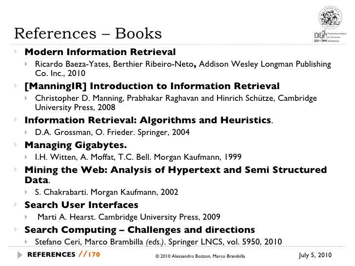 References – Books <ul><li>Modern Information Retrieval </li></ul><ul><ul><li>Ricardo Baeza-Yates, Berthier Ribeiro-Neto ,...