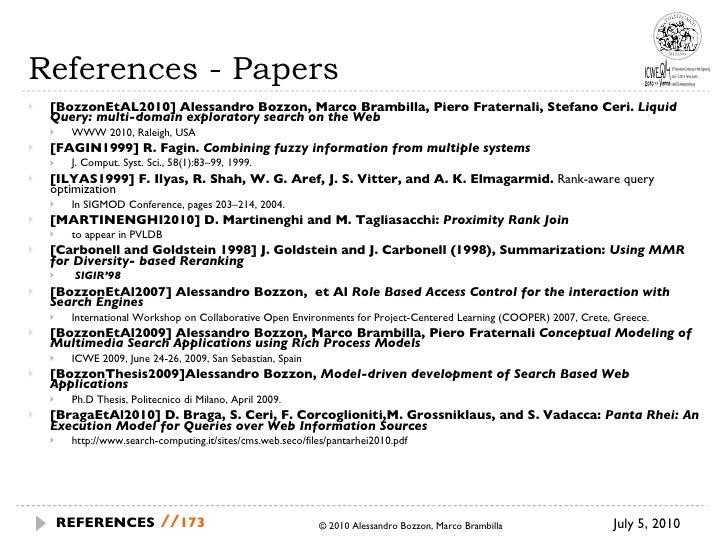 References - Papers <ul><li>[BozzonEtAL2010] Alessandro Bozzon, Marco Brambilla, Piero Fraternali, Stefano Ceri.  Liquid Q...