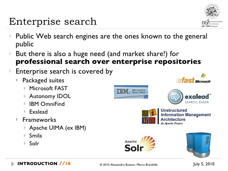 Enterprise search <ul><li>Public Web search engines are the ones known to the general public </li></ul><ul><li>But there i...