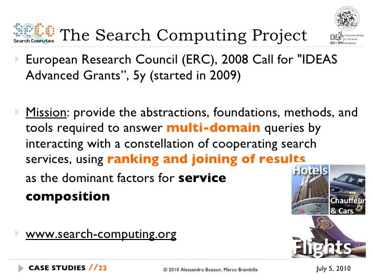 """The Search Computing Project <ul><li>European Research Council (ERC), 2008 Call for &quot;IDEAS Advanced Grants"""", 5y (star..."""