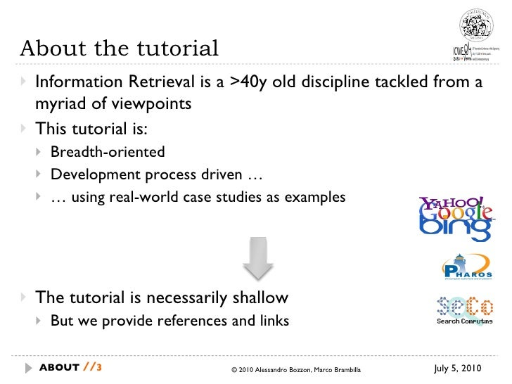 About the tutorial <ul><li>Information Retrieval is a >40y old discipline tackled from a myriad of viewpoints </li></ul><u...