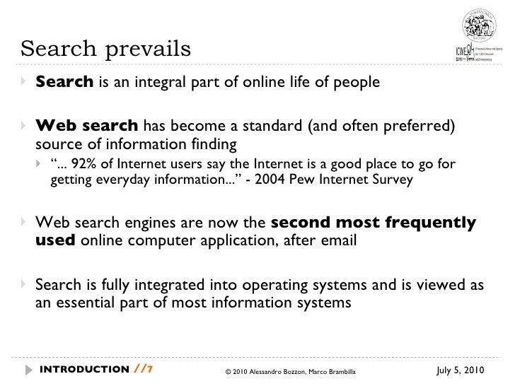 Search prevails <ul><li>Search  is an integral part of online life of people </li></ul><ul><li>Web search   has become a s...