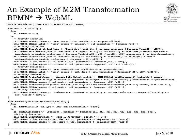An Example of M2M Transformation BPMN*    WebML July 5, 2010  © 2010 Alessandro Bozzon, Marco Brambilla DESIGN   //