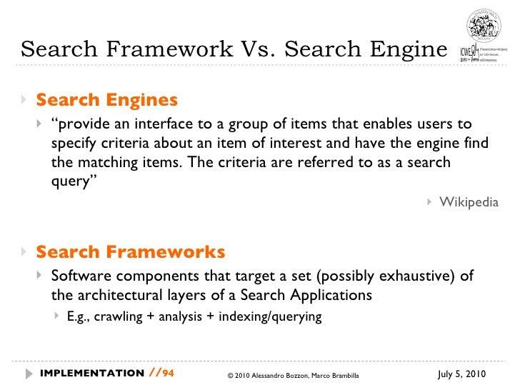 "Search Framework Vs. Search Engine <ul><li>Search Engines </li></ul><ul><ul><li>"" provide an interface to a group of items..."