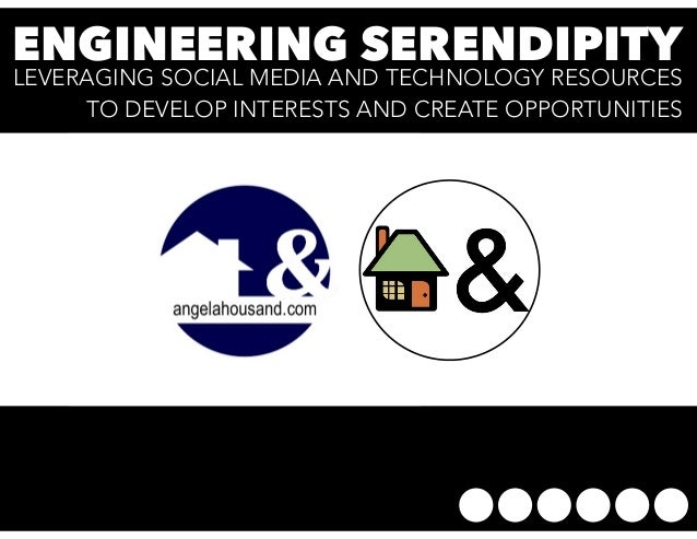 ENGINEERING SERENDIPITY  LEVERAGING SOCIAL MEDIA AND TECHNOLOGY RESOURCES  TO DEVELOP INTERESTS AND CREATE OPPORTUNITIES