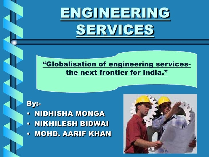 "ENGINEERING         SERVICES     ""Globalisation of engineering services-         the next frontier for India.""    By:- • N..."