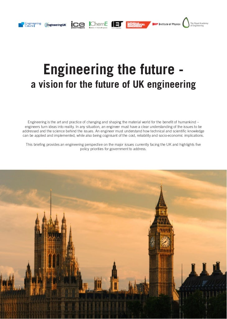 Engineering the future -     a vision for the future of UK engineering   Engineering is the art and practice of changing a...