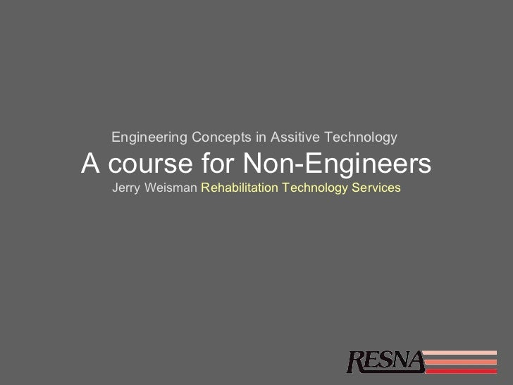 Engineering Concepts in Assitive TechnologyA course for Non-Engineers  Jerry Weisman Rehabilitation Technology Services