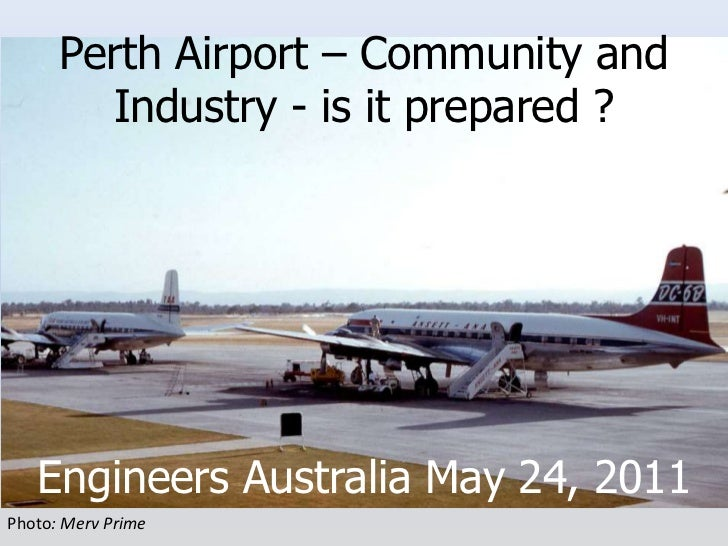 Perth Airport – Community and Industry - is it prepared ?<br />Engineers Australia May 24, 2011 <br />Photo: Merv Prime<br />