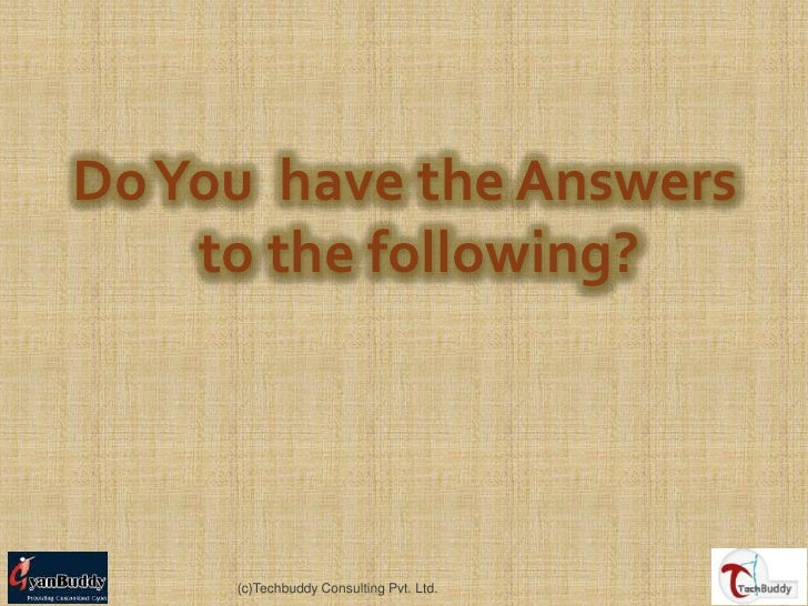 Do You  have the Answers to the following?<br />(c)Techbuddy Consulting Pvt. Ltd.<br />