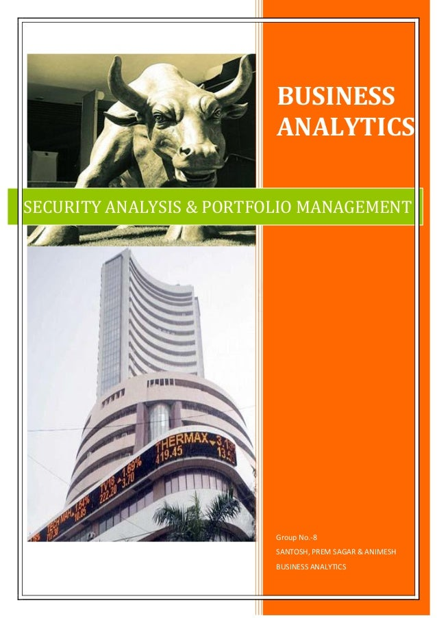 BUSINESS ANALYTICS Group No.-8 SANTOSH, PREM SAGAR & ANIMESH BUSINESS ANALYTICS SECURITY ANALYSIS & PORTFOLIO MANAGEMENT