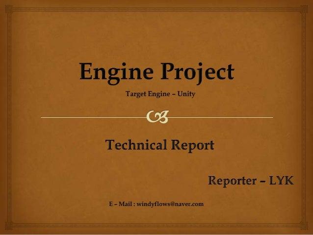   Unity Engine – Target Engine 설정.  2D Engine 제작을 목표로 프로젝트를 진행.  Unity – Other Engine에 기술적 부분을 구현함으로써 실력을 배양하고 경험을 쌓는 ...