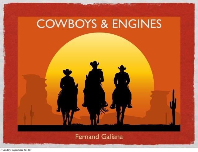 COWBOYS & ENGINES Fernand Galiana Tuesday, September 17, 13
