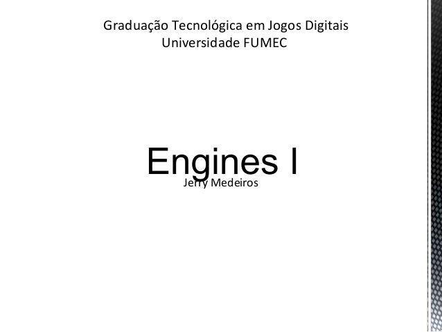 Graduação Tecnológica em Jogos Digitais        Universidade FUMEC            Jerry Medeiros