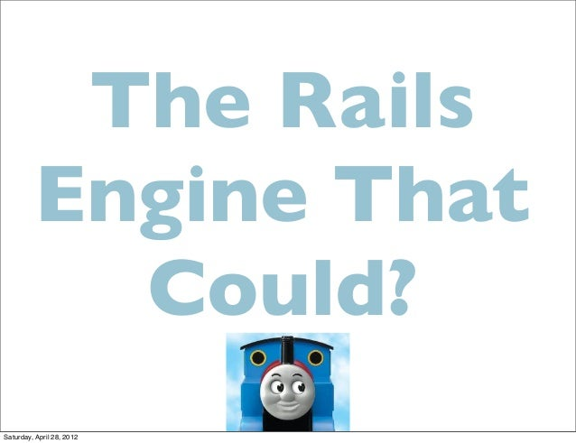 The Rails         Engine That           Could?Saturday, April 28, 2012