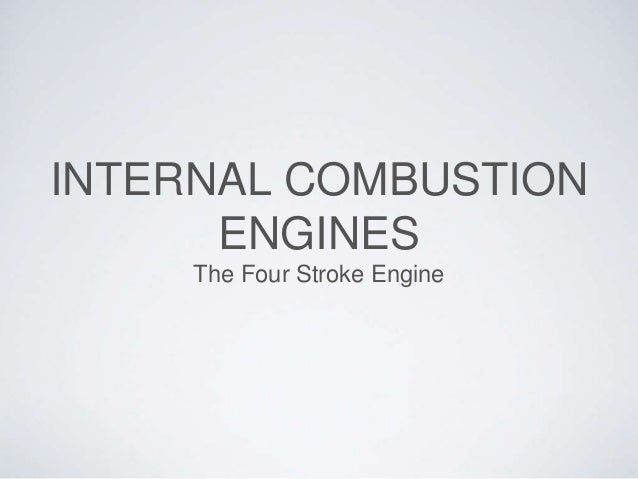 INTERNAL COMBUSTION ENGINES The Four Stroke Engine