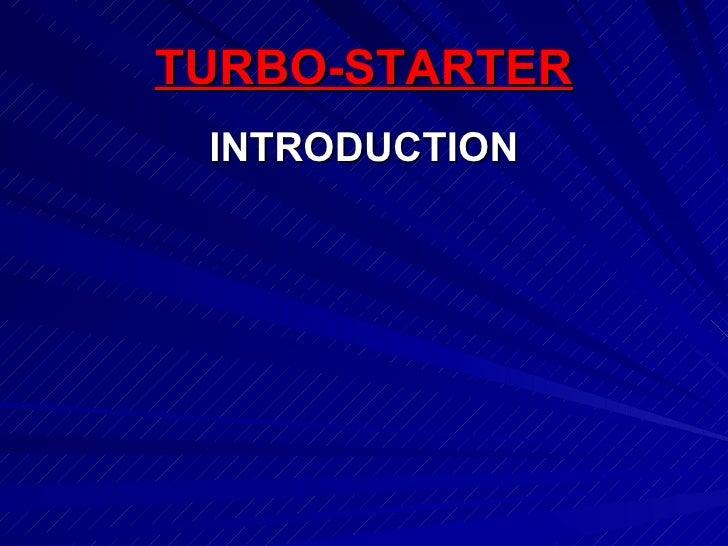 TURBO-STARTER <ul><li>INTRODUCTION </li></ul>