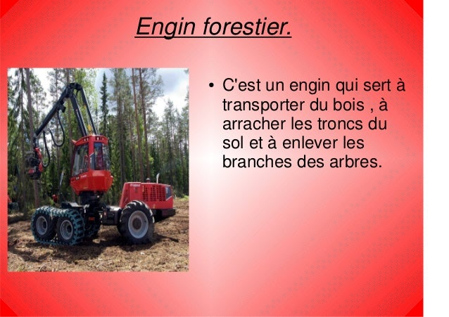 Engin forestier.       ●   Cest un engin qui sert à           transporter du bois , à           arracher les troncs du    ...