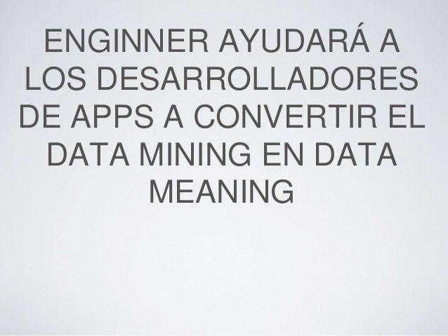 ENGINNER ES UN API* QUE PERMITIRÁ A LOS DESARROLLADORES DE APPS, EN PLATAFORMAS IOS Y ANDROID, OBTENER EL CONTEXTO EN QUE ...