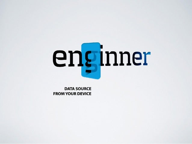 ENGINNER IS AN API* THAT WILL ALLOW TO APP DEVELOPERS GETTING THE PRECISE CONTEXT IN WHICH THE USER IS IN A CERTAIN MOMENT...