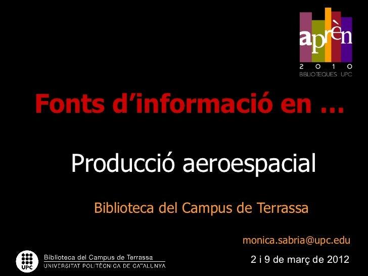 Fonts d'informació en …  Producció aeroespacial    Biblioteca del Campus de Terrassa                          monica.sabri...