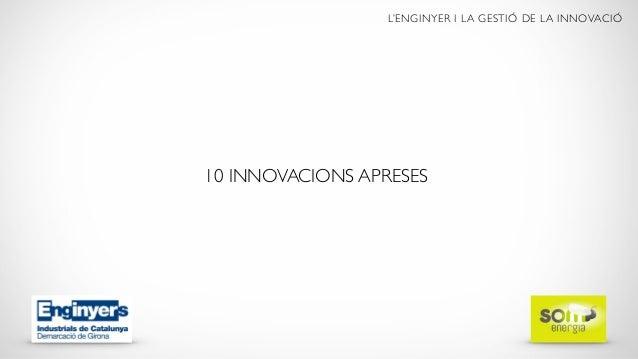 L'ENGINYER I LA GESTIÓ DE LA INNOVACIÓ 10 INNOVACIONS APRESES
