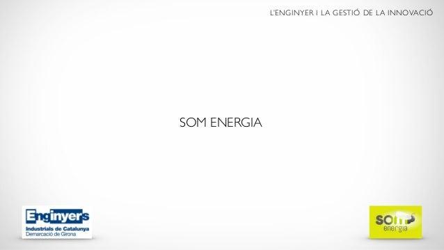 L'ENGINYER I LA GESTIÓ DE LA INNOVACIÓ SOM ENERGIA