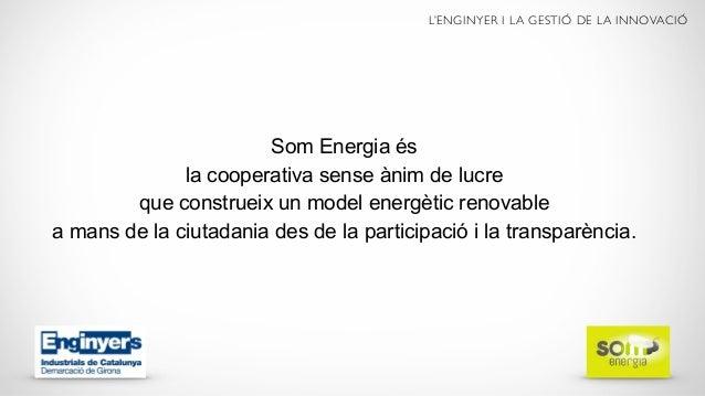 Som Energia és la cooperativa sense ànim de lucre que construeix un model energètic renovable a mans de la ciutadania des ...