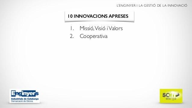 L'ENGINYER I LA GESTIÓ DE LA INNOVACIÓ 1. Missió,Visió iValors 2. Cooperativa 10 INNOVACIONS APRESES