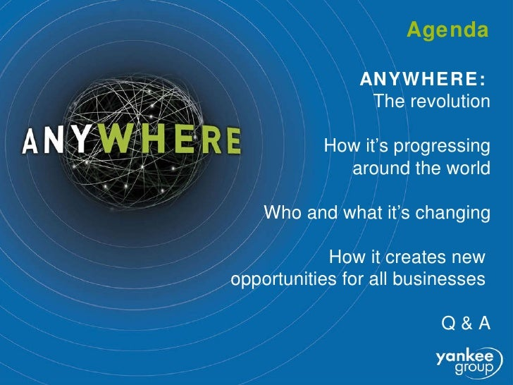 Agenda ANYWHERE:   The revolution How it's progressing  around the world Who and what it's changing How it creates new  op...