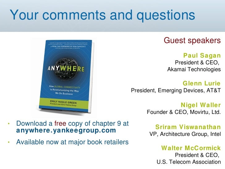 Your comments and questions <ul><li>Download a  free  copy of chapter 9 at  anywhere.yankeegroup.com </li></ul><ul><li>Ava...