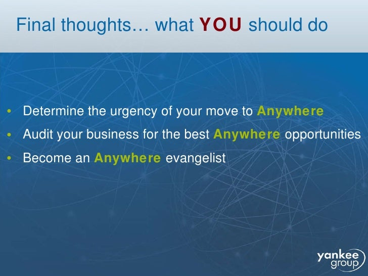 Final thoughts… what  YOU  should do <ul><li>Determine the urgency of your move to  Anywhere </li></ul><ul><li>Audit your ...