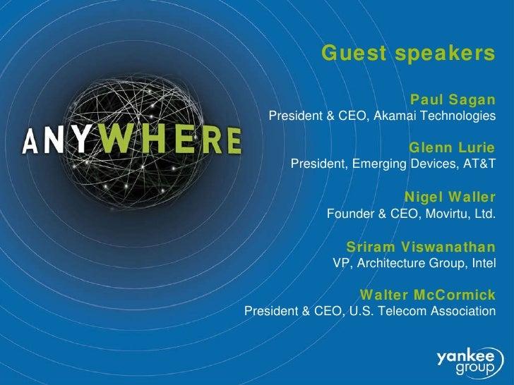 Guest speakers Paul Sagan President & CEO, Akamai Technologies Glenn Lurie President, Emerging Devices, AT&T Nigel Waller ...