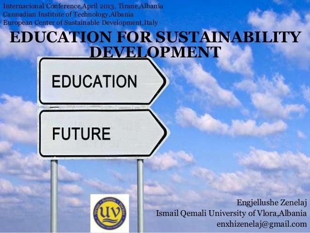 EDUCATION FOR SUSTAINABILITYDEVELOPMENTEngjellushe ZenelajIsmail Qemali University of Vlora,Albaniaenxhizenelaj@gmail.comI...