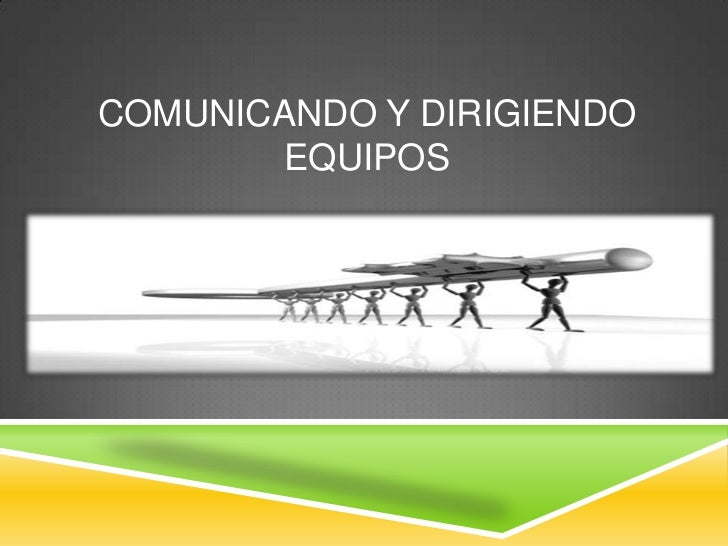 Comunicando y Dirigiendo Equipos<br />Wendy Rodriguez<br />Ericka Gardea<br />Sara Chavez<br />Raul Hernandez<br />